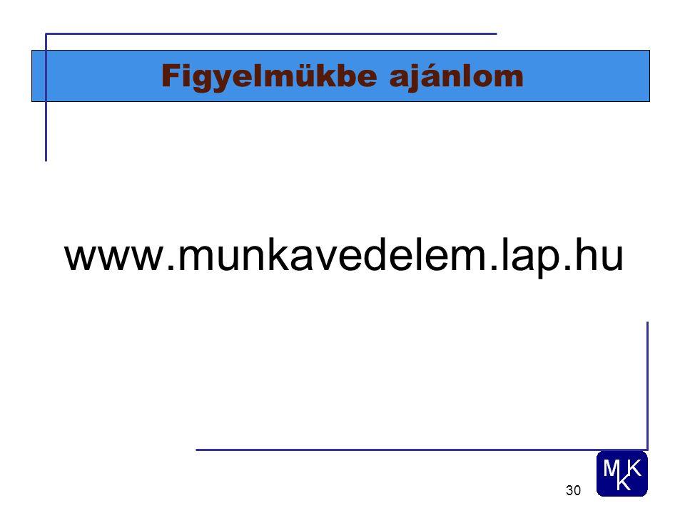 30 Figyelmükbe ajánlom www.munkavedelem.lap.hu