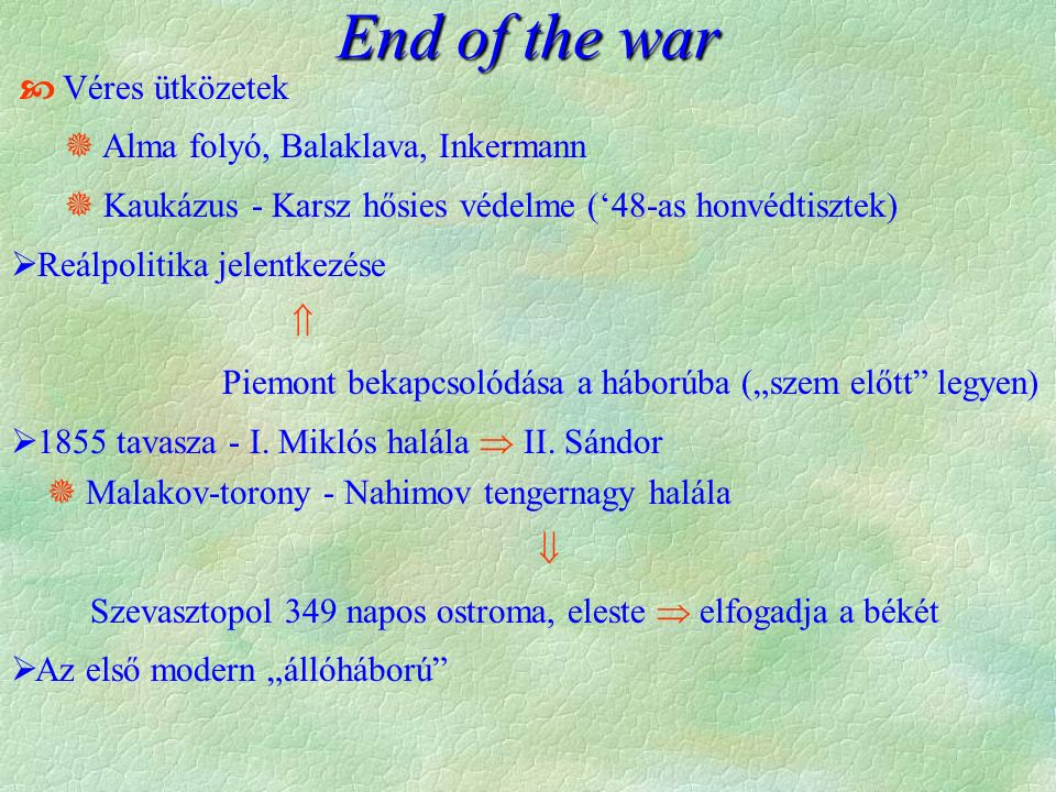 """ Véres ütközetek  Alma folyó, Balaklava, Inkermann  Kaukázus - Karsz hősies védelme ('48-as honvédtisztek)  Reálpolitika jelentkezése  Piemont bekapcsolódása a háborúba (""""szem előtt legyen)  1855 tavasza - I."""