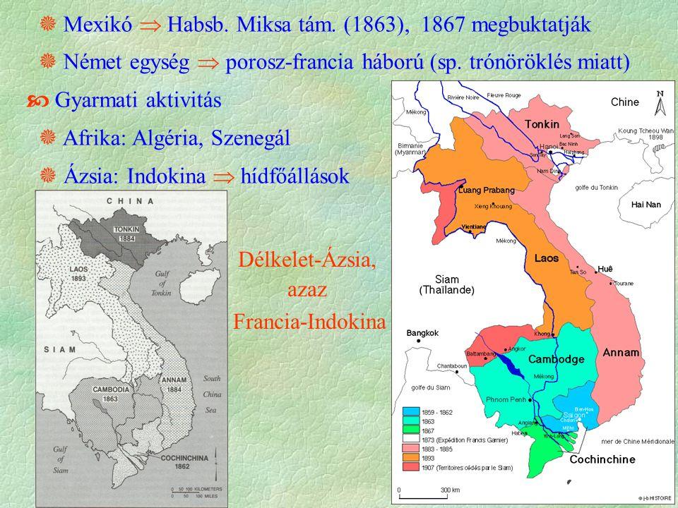  Mexikó  Habsb. Miksa tám. (1863), 1867 megbuktatják  Német egység  porosz-francia háború (sp.