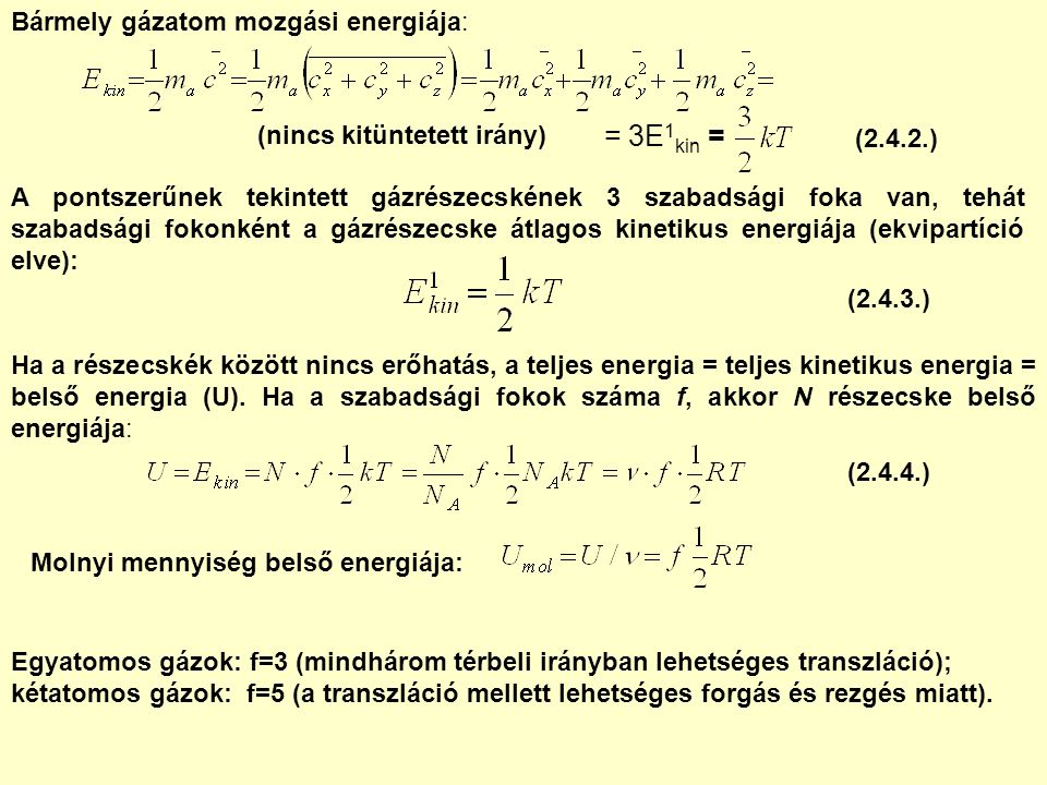 Bármely gázatom mozgási energiája: (nincs kitüntetett irány) = 3E 1 kin = A pontszerűnek tekintett gázrészecskének 3 szabadsági foka van, tehát szabad