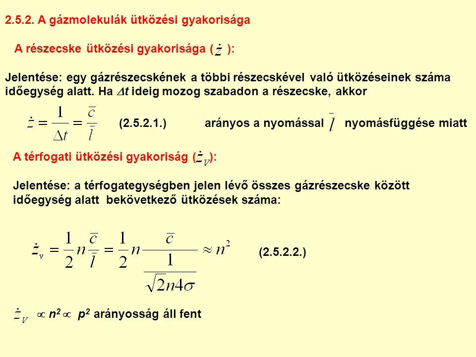 2.5.2. A gázmolekulák ütközési gyakorisága A részecske ütközési gyakorisága ( ): Jelentése: egy gázrészecskének a többi részecskével való ütközéseinek