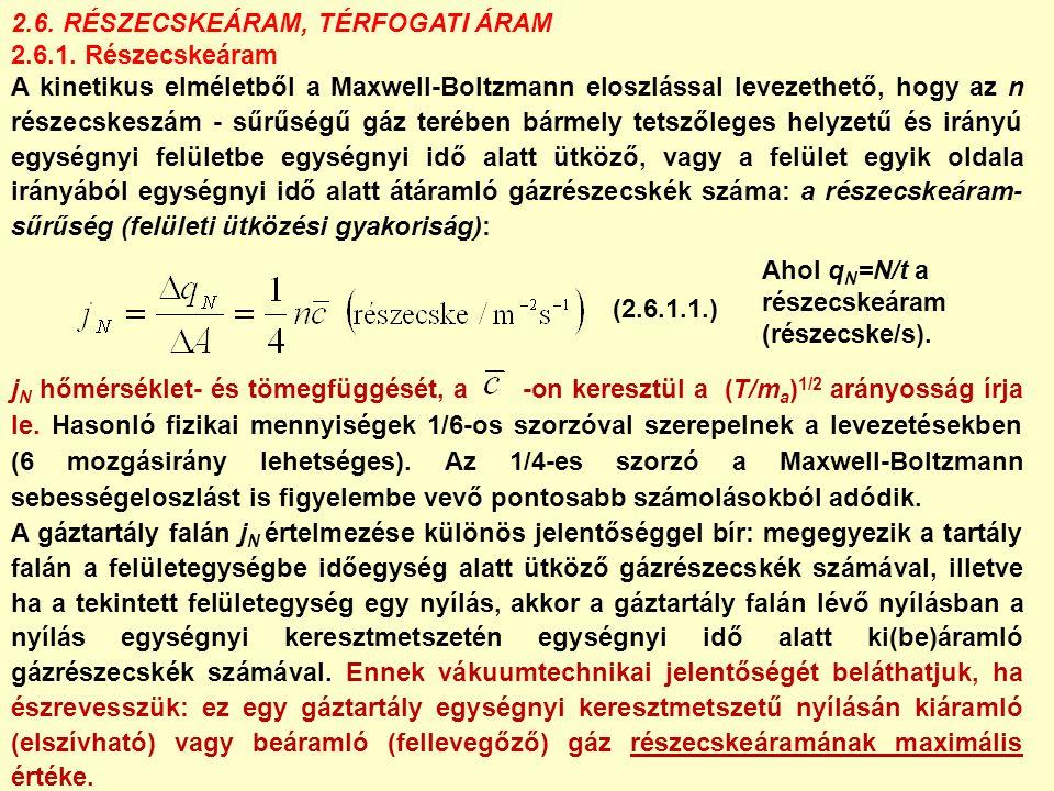 2.6. RÉSZECSKEÁRAM, TÉRFOGATI ÁRAM 2.6.1. Részecskeáram A kinetikus elméletből a Maxwell-Boltzmann eloszlással levezethető, hogy az n részecskeszám -