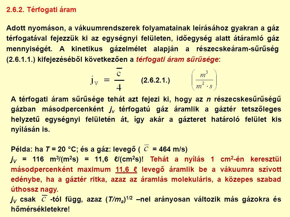 2.6.2. Térfogati áram Adott nyomáson, a vákuumrendszerek folyamatainak leírásához gyakran a gáz térfogatával fejezzük ki az egységnyi felületen, időeg