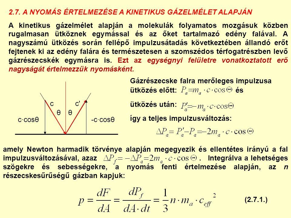 Az előzőekben tárgyaltak alapján a gázrészecskék kinetikus energiája: amelynek segítségével az előző kifejezés felírható: p=nkT a korábban megismert ideális gáztörvény alakjában Ha [n] = m -3, [k] = J/K, [T] = K, akkor [p] = Pa 2.8.
