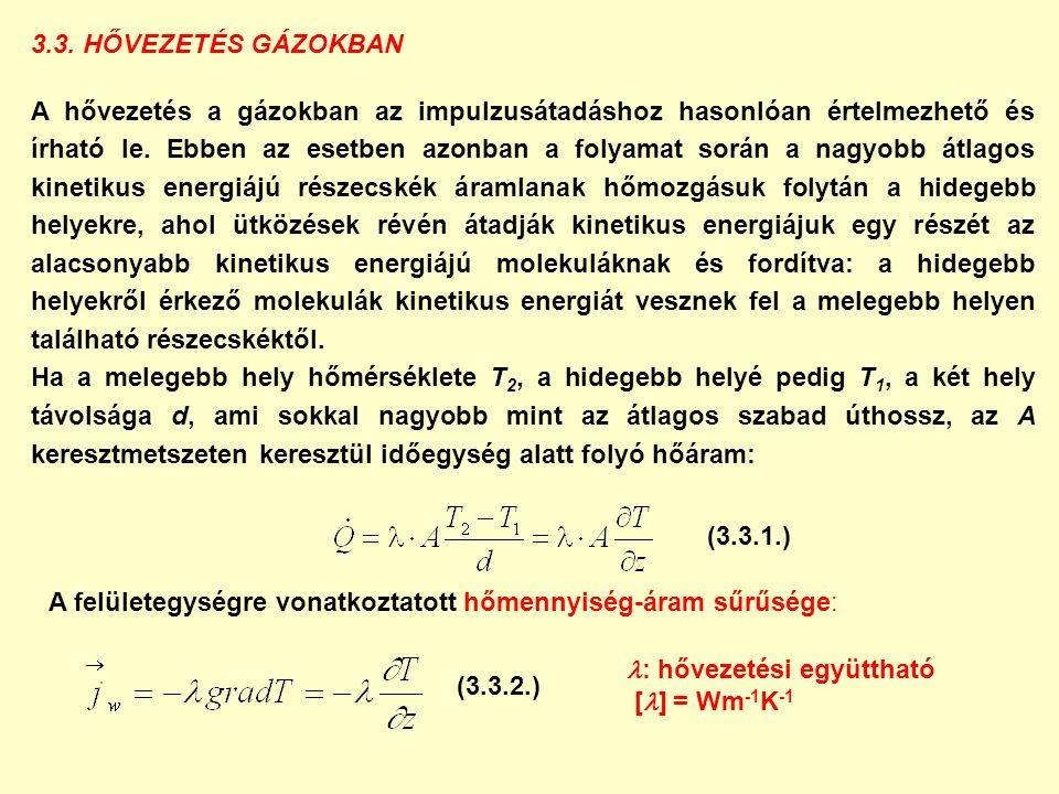 3.3. HŐVEZETÉS GÁZOKBAN A hővezetés a gázokban az impulzusátadáshoz hasonlóan értelmezhető és írható le. Ebben az esetben azonban a folyamat során a n