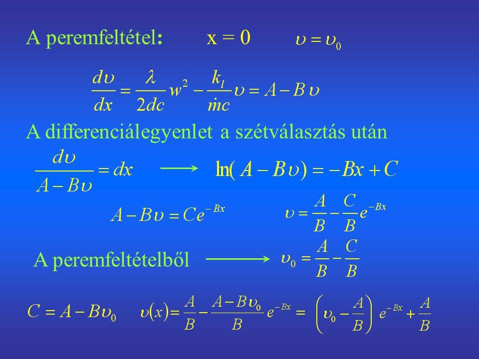 A peremfeltétel: x = 0 A differenciálegyenlet a szétválasztás után A peremfeltételből
