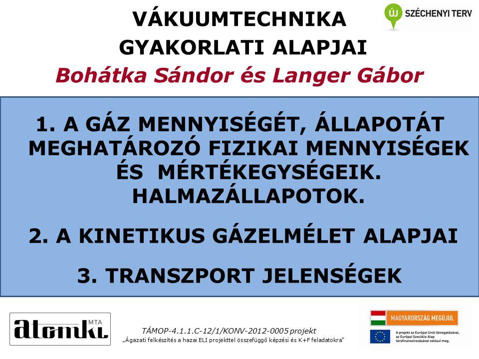 VÁKUUMTECHNIKA GYAKORLATI ALAPJAI Bohátka Sándor és Langer Gábor 1.