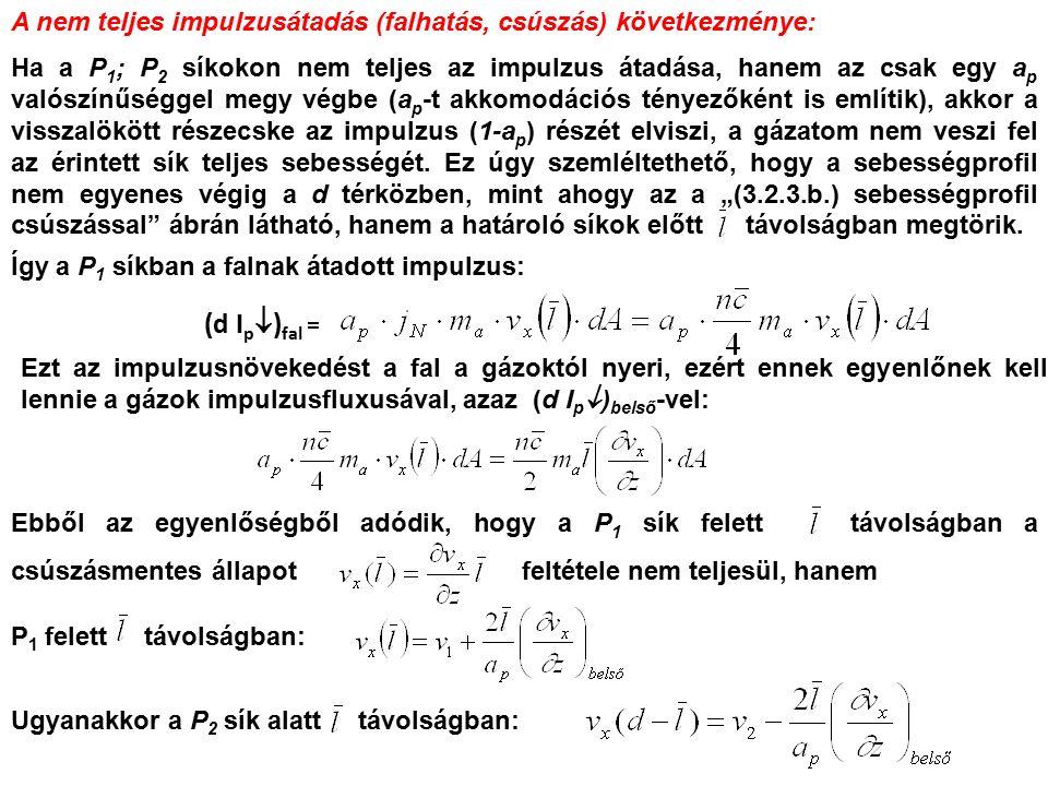 A nem teljes impulzusátadás (falhatás, csúszás) következménye: Ha a P 1 ; P 2 síkokon nem teljes az impulzus átadása, hanem az csak egy a p valószínűséggel megy végbe (a p -t akkomodációs tényezőként is említik), akkor a visszalökött részecske az impulzus (1-a p ) részét elviszi, a gázatom nem veszi fel az érintett sík teljes sebességét.