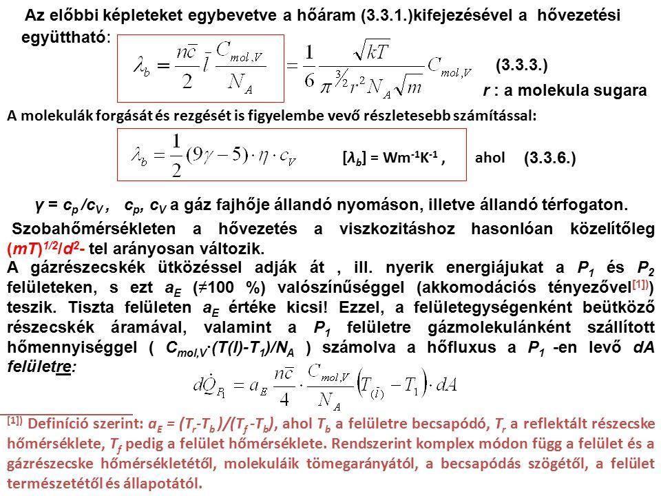 Az előbbi képleteket egybevetve a hőáram (3.3.1.)kifejezésével a hővezetési együttható : A molekulák forgását és rezgését is figyelembe vevő részletesebb számítással: ahol γ = c p /c V, c p, c V a gáz fajhője állandó nyomáson, illetve állandó térfogaton.