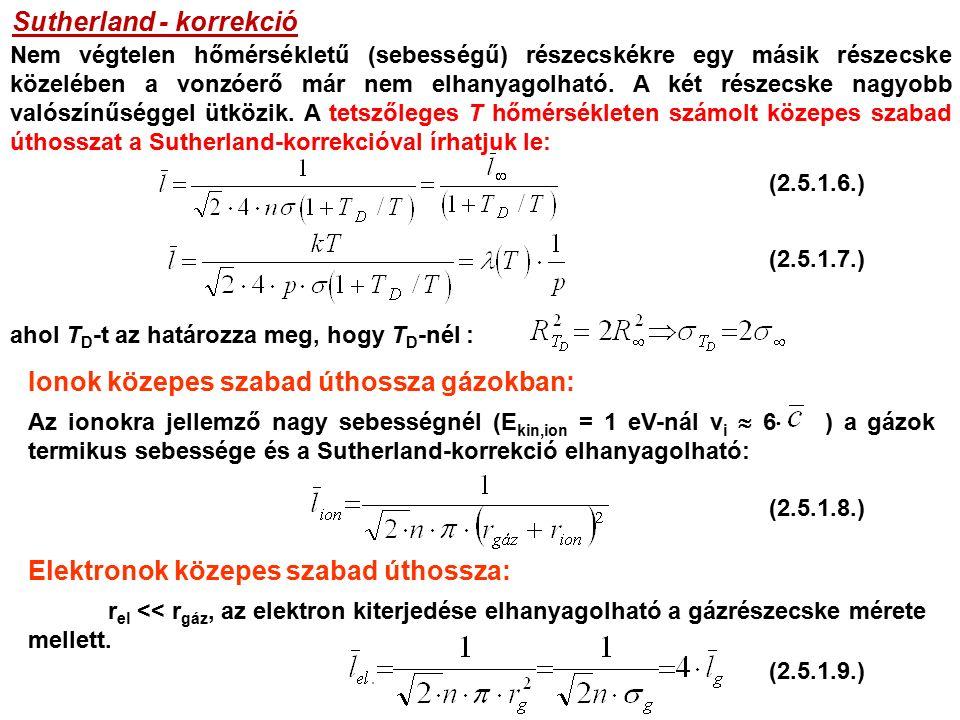 a P 2 síkon levő dA felületről: A egyenlőség ismeretében kiszámolható a hővezetési együttható: (nem részletezett ), ahol G E : csúszási tényező Nagy nyomáson: <  G E ~ 1  = b nagy nyomás = const (T) összefüggésből adódóan: nagy nyomáson a hővezetési együttható, így a hővezetés független a nyomástól és az edény méretétől (az ábrán a síkok távolságától), értéke a gáz mólsúlyától ( az M mol -tól függ), hőmérsékletétől és moláris hőkapacitásától függ (3.3.4.) (3.3.7.) (2.5.1.7.) felhasználásával,