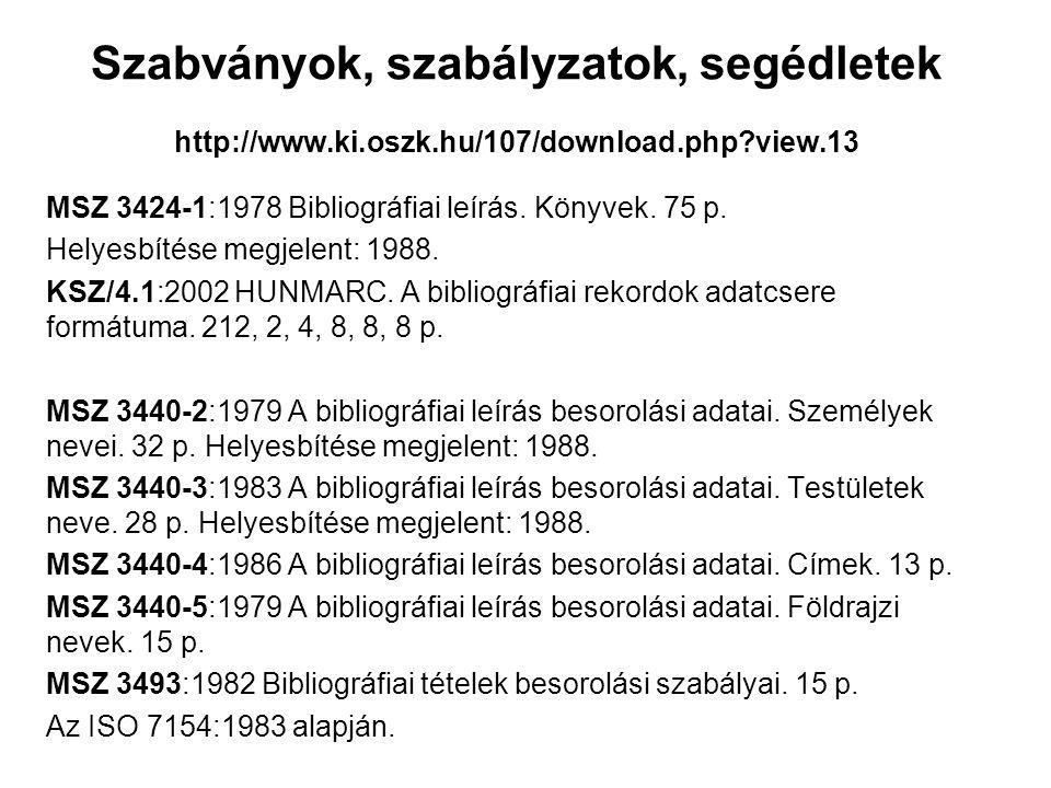 Szabványok, szabályzatok, segédletek http://www.ki.oszk.hu/107/download.php?view.13 MSZ 3424-1:1978 Bibliográfiai leírás. Könyvek. 75 p. Helyesbítése
