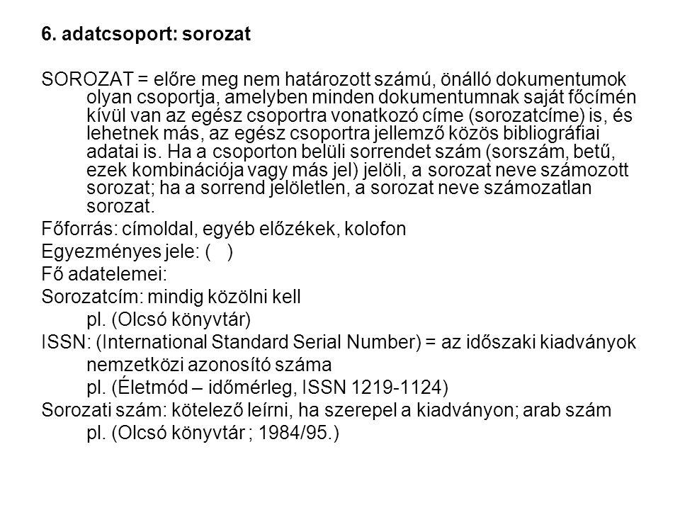 6. adatcsoport: sorozat SOROZAT = előre meg nem határozott számú, önálló dokumentumok olyan csoportja, amelyben minden dokumentumnak saját főcímén kív