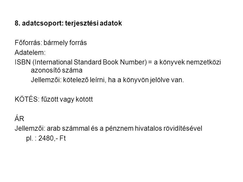 8. adatcsoport: terjesztési adatok Főforrás: bármely forrás Adatelem: ISBN (International Standard Book Number) = a könyvek nemzetközi azonosító száma
