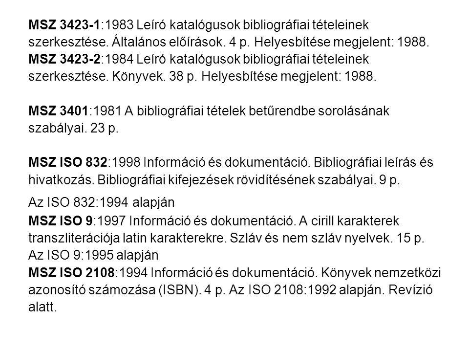 MSZ 3423-1:1983 Leíró katalógusok bibliográfiai tételeinek szerkesztése. Általános előírások. 4 p. Helyesbítése megjelent: 1988. MSZ 3423-2:1984 Leíró