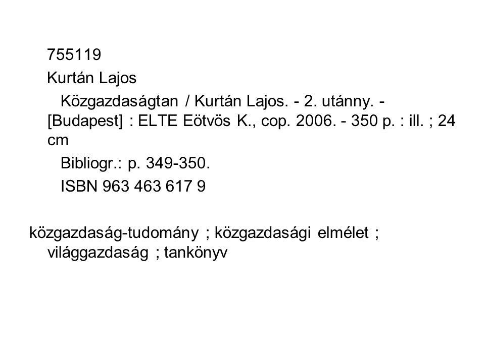 755119 Kurtán Lajos Közgazdaságtan / Kurtán Lajos. - 2. utánny. - [Budapest] : ELTE Eötvös K., cop. 2006. - 350 p. : ill. ; 24 cm Bibliogr.: p. 349-35