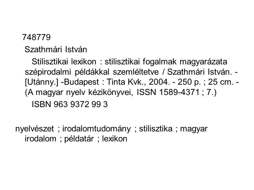 748779 Szathmári István Stilisztikai lexikon : stilisztikai fogalmak magyarázata szépirodalmi példákkal szemléltetve / Szathmári István.