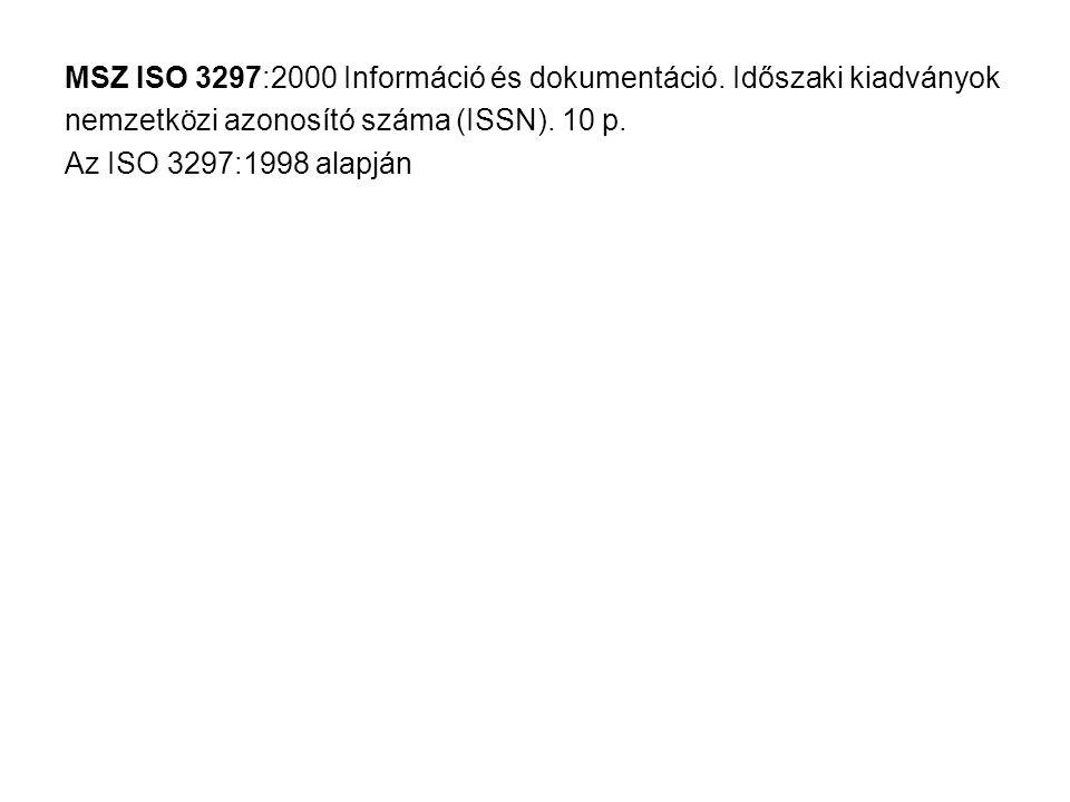 MSZ ISO 3297:2000 Információ és dokumentáció. Időszaki kiadványok nemzetközi azonosító száma (ISSN). 10 p. Az ISO 3297:1998 alapján