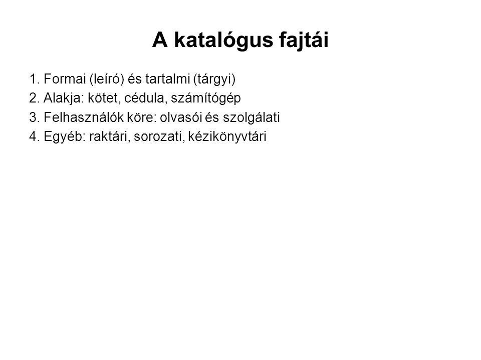 A katalógus fajtái 1. Formai (leíró) és tartalmi (tárgyi) 2.