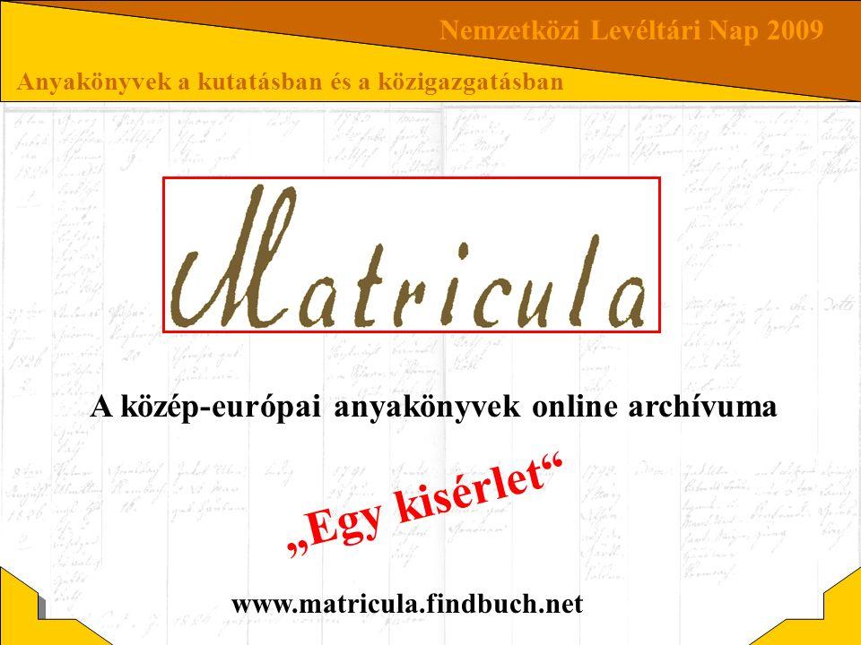 Nemzetközi Levéltári Nap 2009 Anyakönyvek a kutatásban és a közigazgatásban A közép-európai anyakönyvek online archívuma Nemzetközi Levéltári Nap 2009