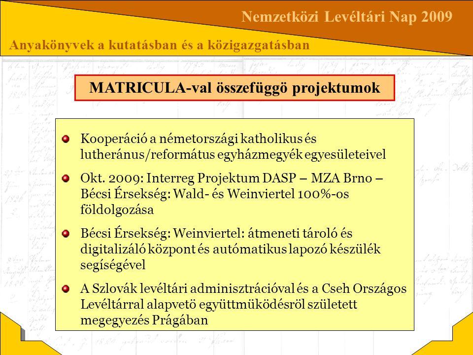 Nemzetközi Levéltári Nap 2009 Anyakönyvek a kutatásban és a közigazgatásban MATRICULA-val összefüggö projektumok Kooperáció a németországi katholikus és lutheránus/református egyházmegyék egyesületeivel Okt.