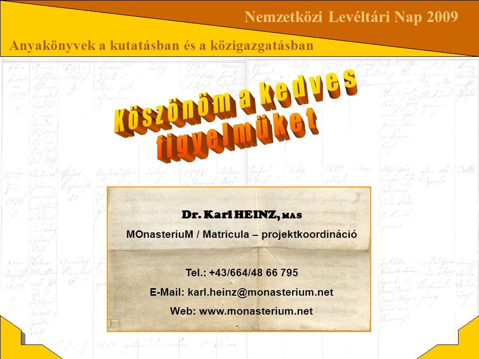 Nemzetközi Levéltári Nap 2009 Anyakönyvek a kutatásban és a közigazgatásban Dr. Karl HEINZ, MAS MOnasteriuM / Matricula – projektkoordináció Tel.: +43