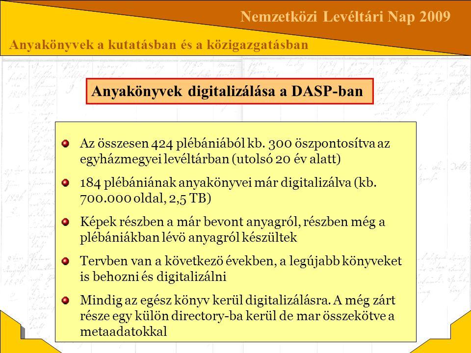 Nemzetközi Levéltári Nap 2009 Anyakönyvek a kutatásban és a közigazgatásban Anyakönyvek digitalizálása a DASP-ban Az összesen 424 plébániából kb. 300