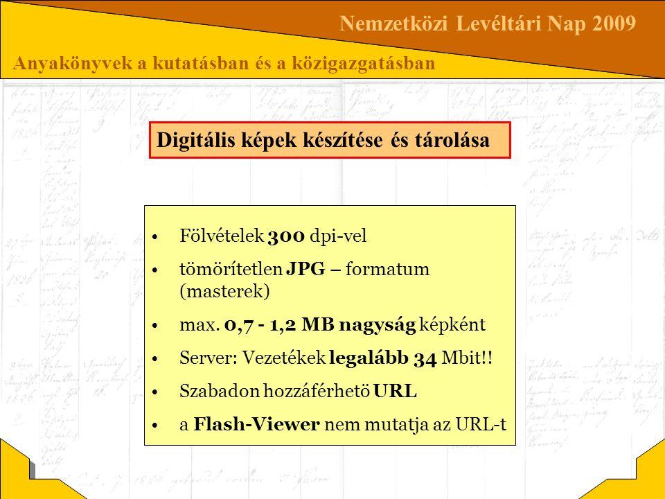Nemzetközi Levéltári Nap 2009 Anyakönyvek a kutatásban és a közigazgatásban Digitális képek készítése és tárolása Fölvételek 300 dpi-vel tömörítetlen