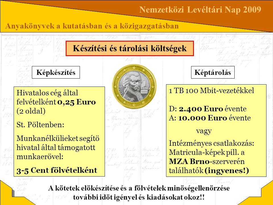 Nemzetközi Levéltári Nap 2009 Anyakönyvek a kutatásban és a közigazgatásban Készítési és tárolási költségek Hivatalos cég által felvételként 0,25 Euro