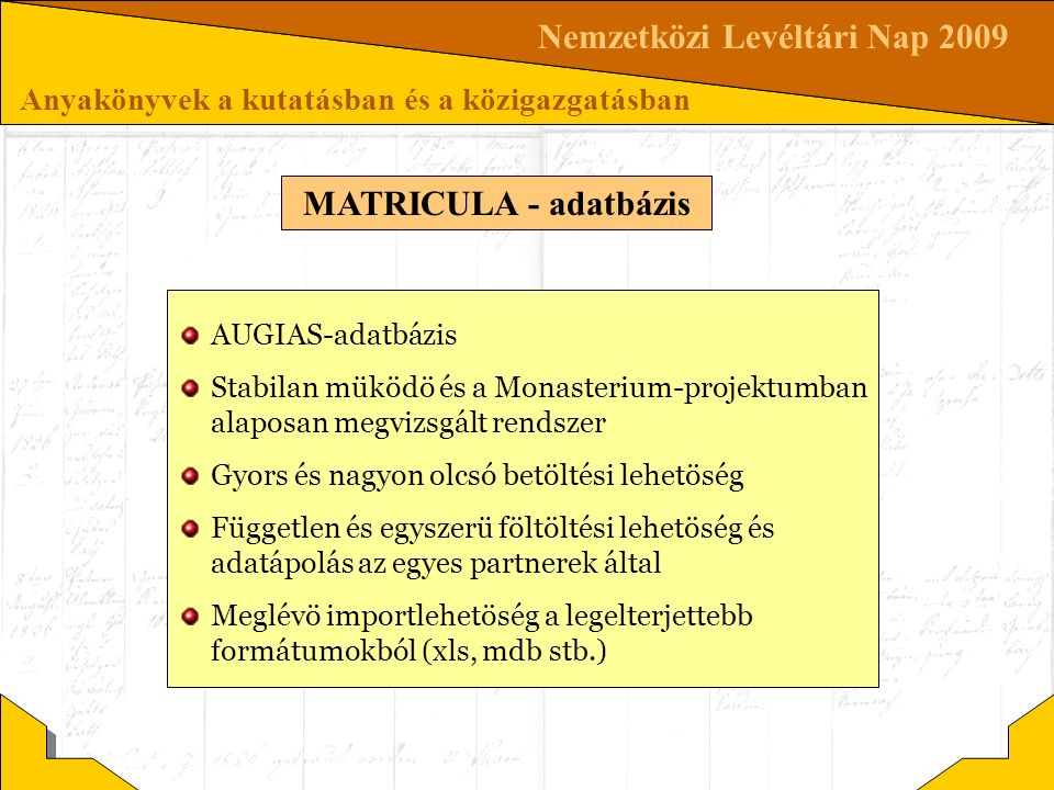 Nemzetközi Levéltári Nap 2009 Anyakönyvek a kutatásban és a közigazgatásban AUGIAS-adatbázis Stabilan müködö és a Monasterium-projektumban alaposan me