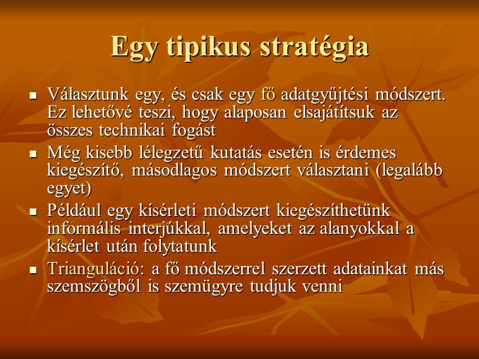 Egy tipikus stratégia Választunk egy, és csak egy fő adatgyűjtési módszert.