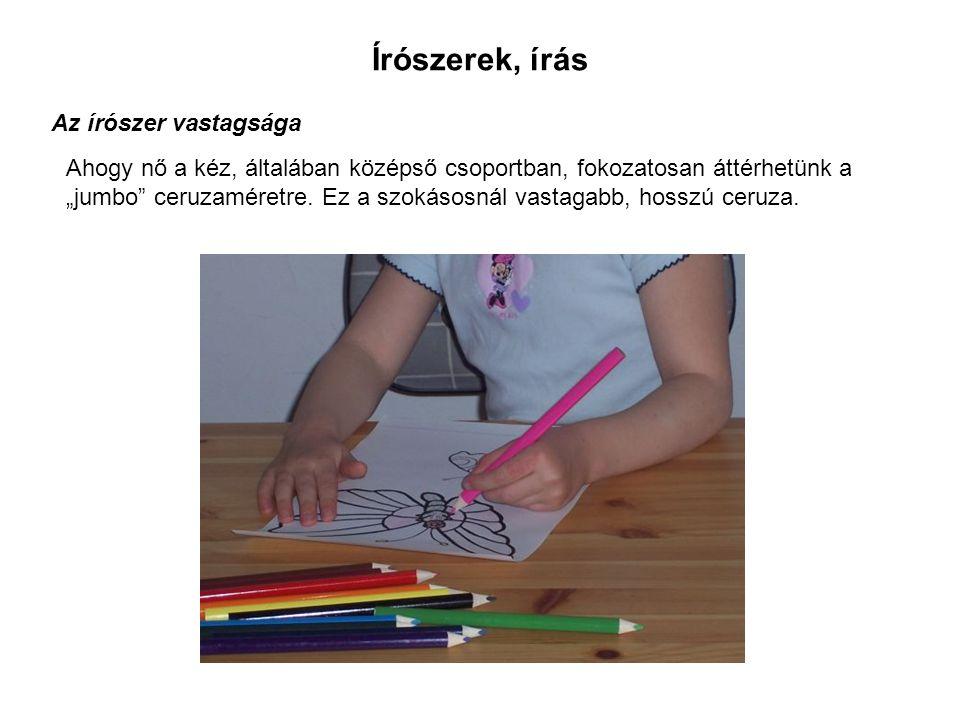 """Írószerek, írás Az írószer vastagsága Ahogy nő a kéz, általában középső csoportban, fokozatosan áttérhetünk a """"jumbo ceruzaméretre."""