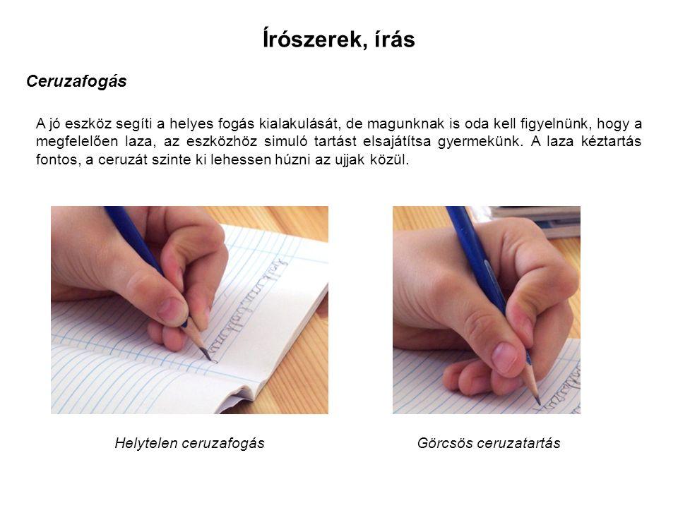 Írószerek, írás Ceruzafogás A jó eszköz segíti a helyes fogás kialakulását, de magunknak is oda kell figyelnünk, hogy a megfelelően laza, az eszközhöz simuló tartást elsajátítsa gyermekünk.