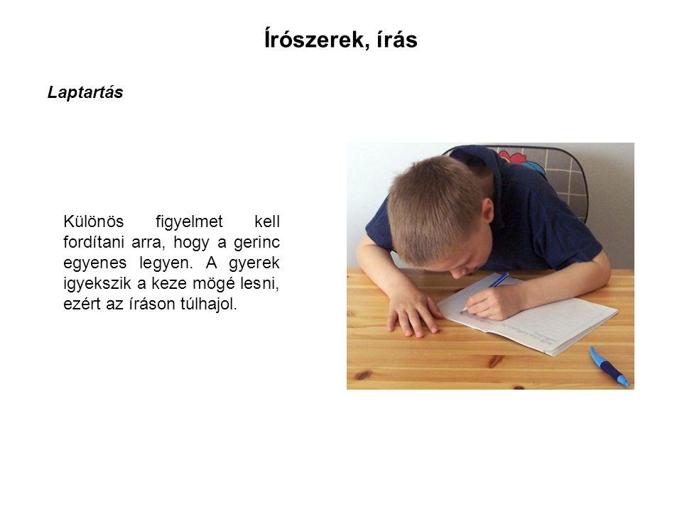 Írószerek, írás Laptartás Különös figyelmet kell fordítani arra, hogy a gerinc egyenes legyen.