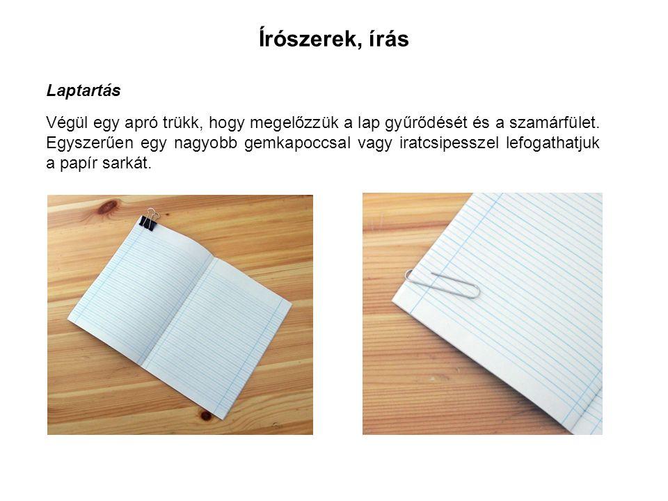 Írószerek, írás Laptartás Végül egy apró trükk, hogy megelőzzük a lap gyűrődését és a szamárfület.