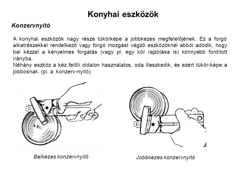 Konyhai eszközök Konzervnyitó A konyhai eszközök nagy része tükörképe a jobbkezes megfelelőjének.