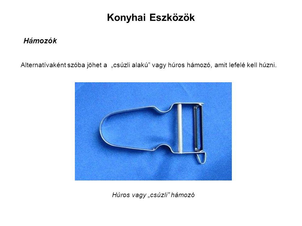 """Konyhai Eszközök Hámozók Alternatívaként szóba jöhet a """"csúzli alakú vagy húros hámozó, amit lefelé kell húzni."""
