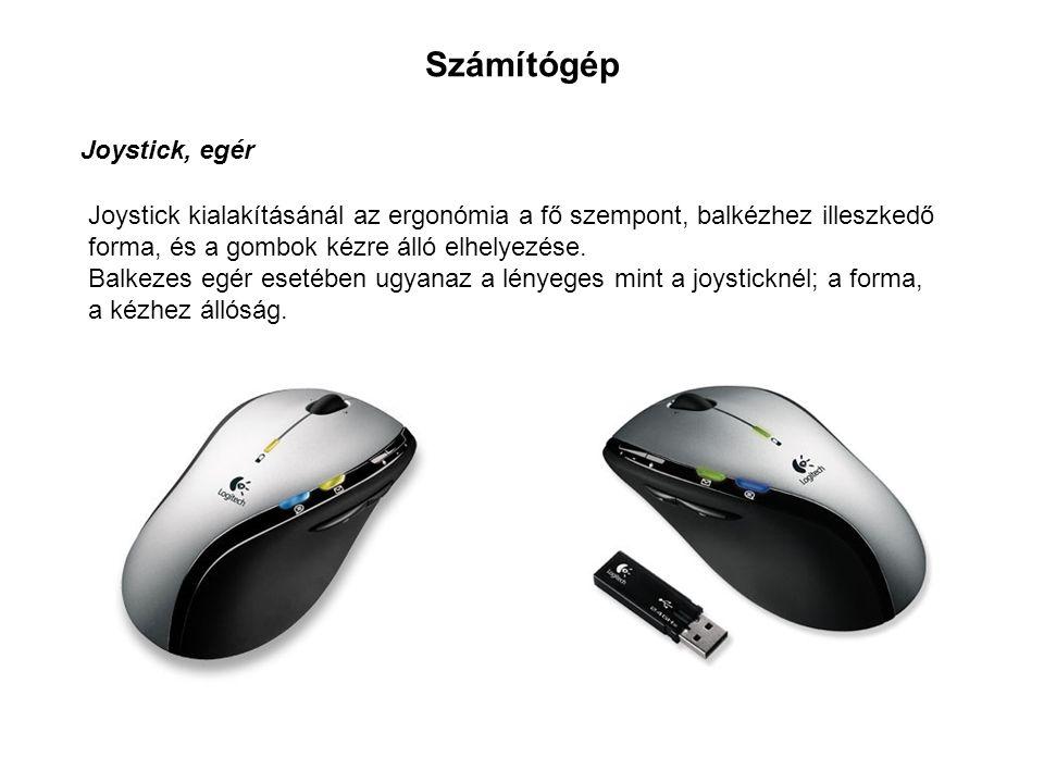 Számítógép Joystick, egér Joystick kialakításánál az ergonómia a fő szempont, balkézhez illeszkedő forma, és a gombok kézre álló elhelyezése.