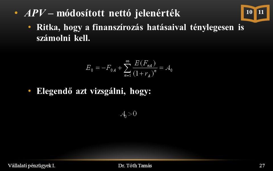 Dr. Tóth Tamás Vállalati pénzügyek I.27 10 11 APV – módosított nettó jelenérték Ritka, hogy a finanszírozás hatásaival ténylegesen is számolni kell. E