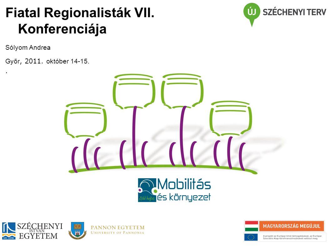 Fiatal Regionalisták VII. Konferenciája Sólyom Andrea Győr, 2011. október 14-15..