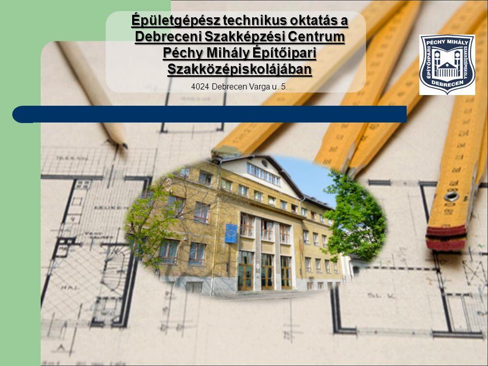 Épületgépész technikus oktatás a Debreceni Szakképzési Centrum Péchy Mihály Építőipari Szakközépiskolájában 4024 Debrecen Varga u.