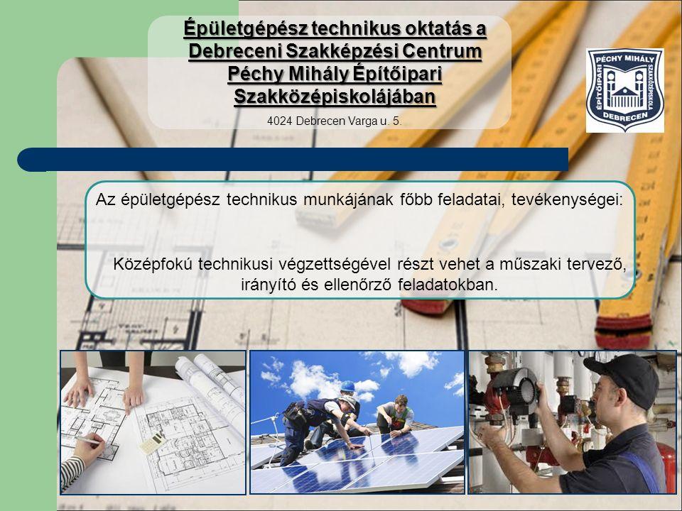 Az épületgépész technikus munkájának főbb feladatai, tevékenységei: Középfokú technikusi végzettségével részt vehet a műszaki tervező, irányító és ellenőrző feladatokban.