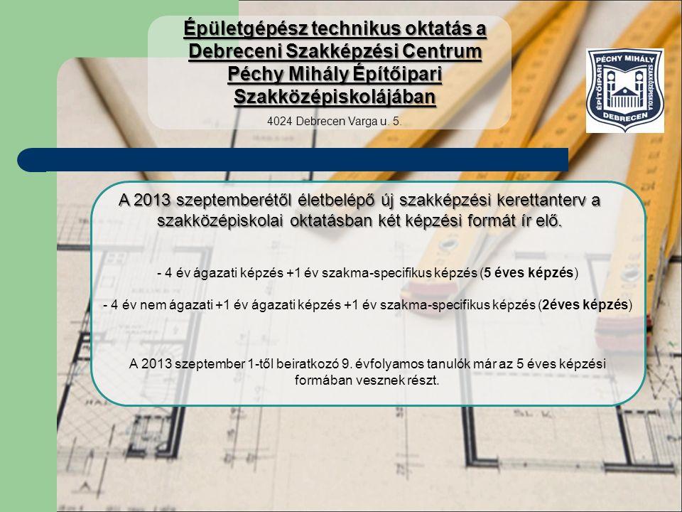 Tervezett szakképesítés-ráépülés 2016 szeptemberétől Létesítmény Energetikus Szakmai előképzettség: Épületgépész technikus Épületgépész technikus oktatás a Debreceni Szakképzési Centrum Péchy Mihály Építőipari Szakközépiskolájában 4024 Debrecen Varga u.