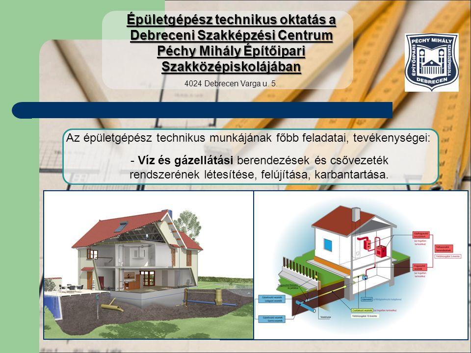Az épületgépész technikus munkájának főbb feladatai, tevékenységei: - Szennyvízelvezetési berendezések és csővezeték rendszerének létesítése, felújítása, karbantartása.