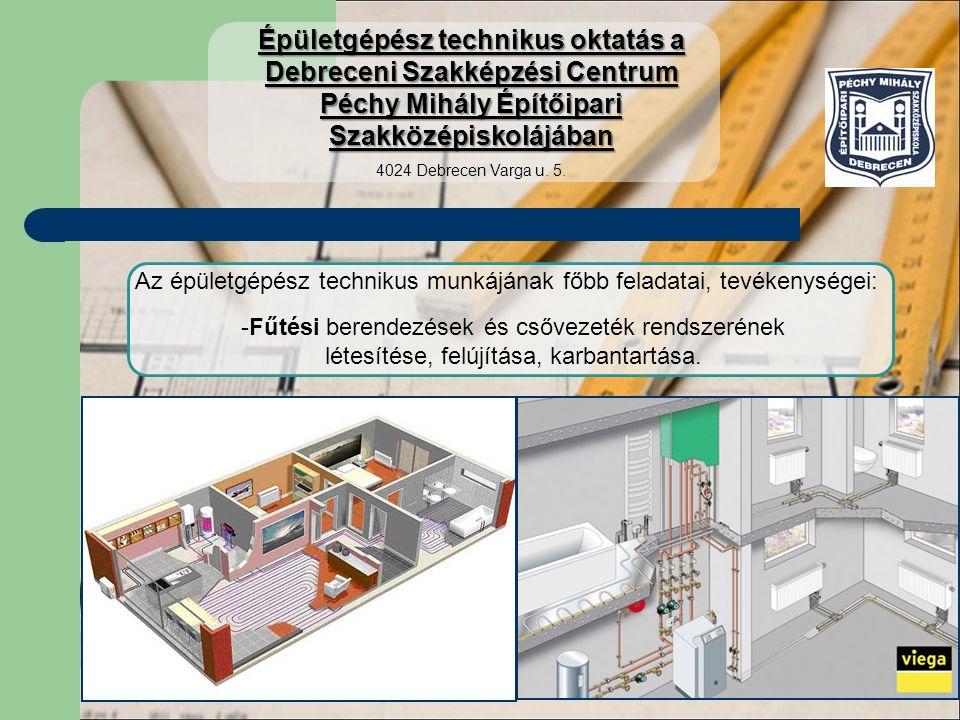 Az épületgépész technikus munkájának főbb feladatai, tevékenységei: -Napkollektoros berendezések és csővezeték rendszerének létesítése, felújítása, karbantartása.