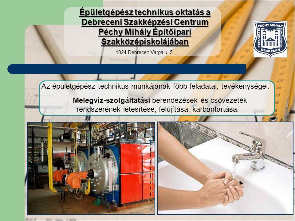 Az épületgépész technikus munkájának főbb feladatai, tevékenységei: - Melegvíz-szolgáltatási berendezések és csővezeték rendszerének létesítése, felújítása, karbantartása.