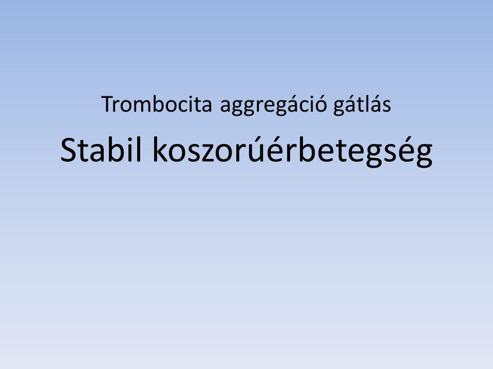 Trombocita aggregáció gátlás Stabil koszorúérbetegség
