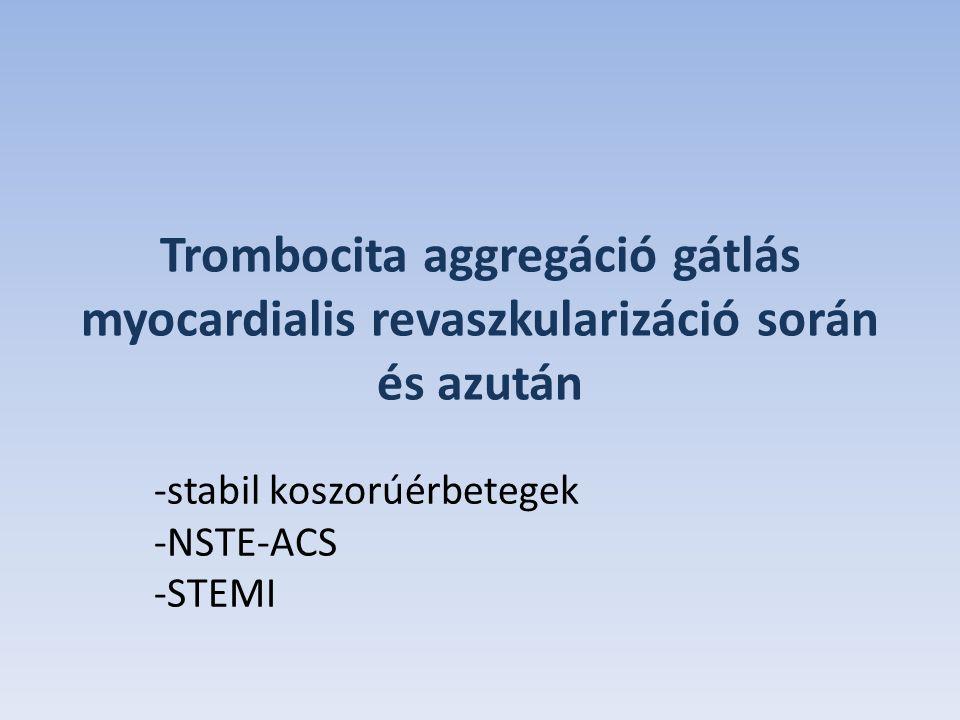 Trombocita aggregáció gátlás myocardialis revaszkularizáció során és azután -stabil koszorúérbetegek -NSTE-ACS -STEMI