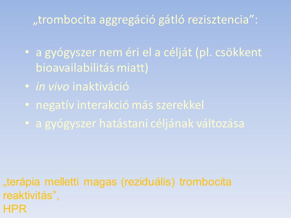 """""""trombocita aggregáció gátló rezisztencia : a gyógyszer nem éri el a célját (pl."""