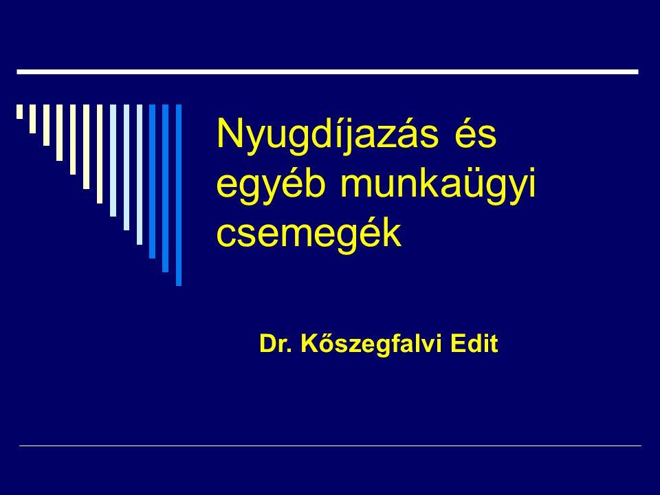 Nyugdíjazás és egyéb munkaügyi csemegék Dr. Kőszegfalvi Edit