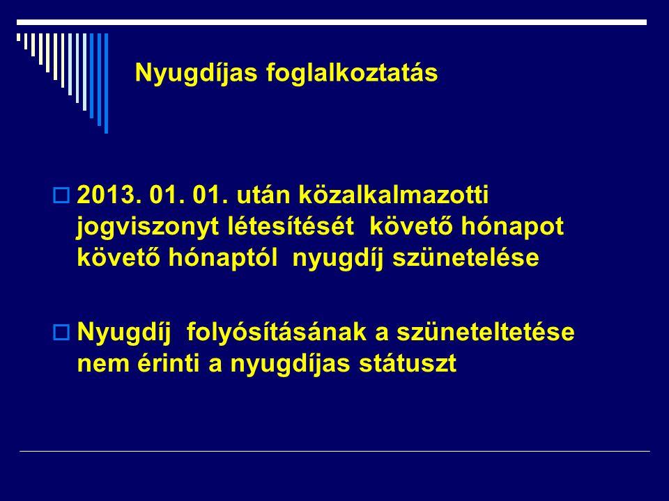  2013. 01. 01. után közalkalmazotti jogviszonyt létesítését követő hónapot követő hónaptól nyugdíj szünetelése  Nyugdíj folyósításának a szüneteltet